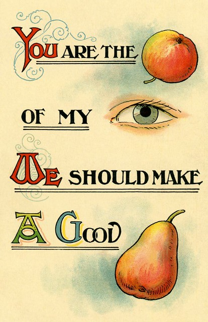You Are the Apple of My Eye—We Should Make a Good Pair