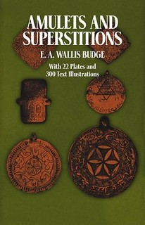 Amulets and Superstitions: The Original Texts With Translations and Descriptions of a Long Series of Egyptian, Sumerian, Assyrian, Hebrew, Christian -  E. A. Wallis Budge