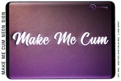 {ID} Make Me Cum Neon Sign @ Forbidden Fridays
