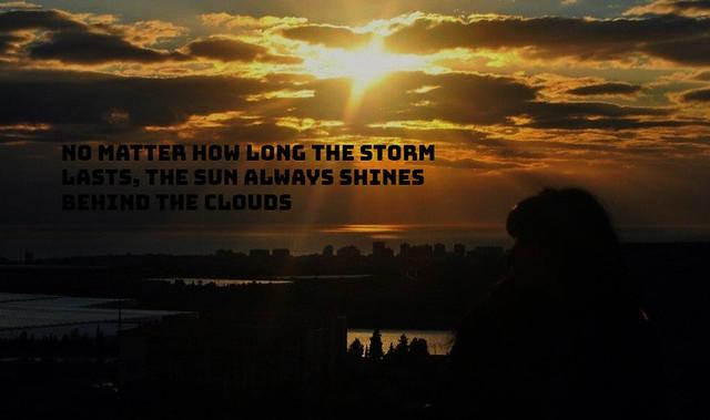 Por muy larga que sea la tormenta el sol siempre vuelve a brillar entre las nubes