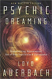 Psychic Dreaming: Dreamworking, Reincarnation, Out-of-Body Experiences & Clairvoyance - Loyd Auerbach