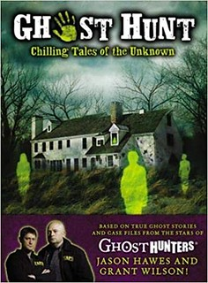 Ghost Hunt: Chilling Tales of the Unknown Hardcover – Jason Hawes, Grant Wilson