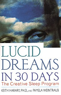 Lucid Dreams in 30 Days: The Creative Sleep Program - Ph.D. Harary, Keith, Pamela Weintraub