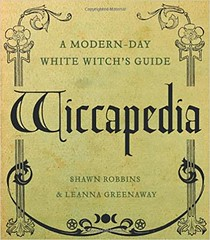 Wiccapedia: A Modern-Day White Witch's Guide  - Shawn Robbins, Leanna Greenaway