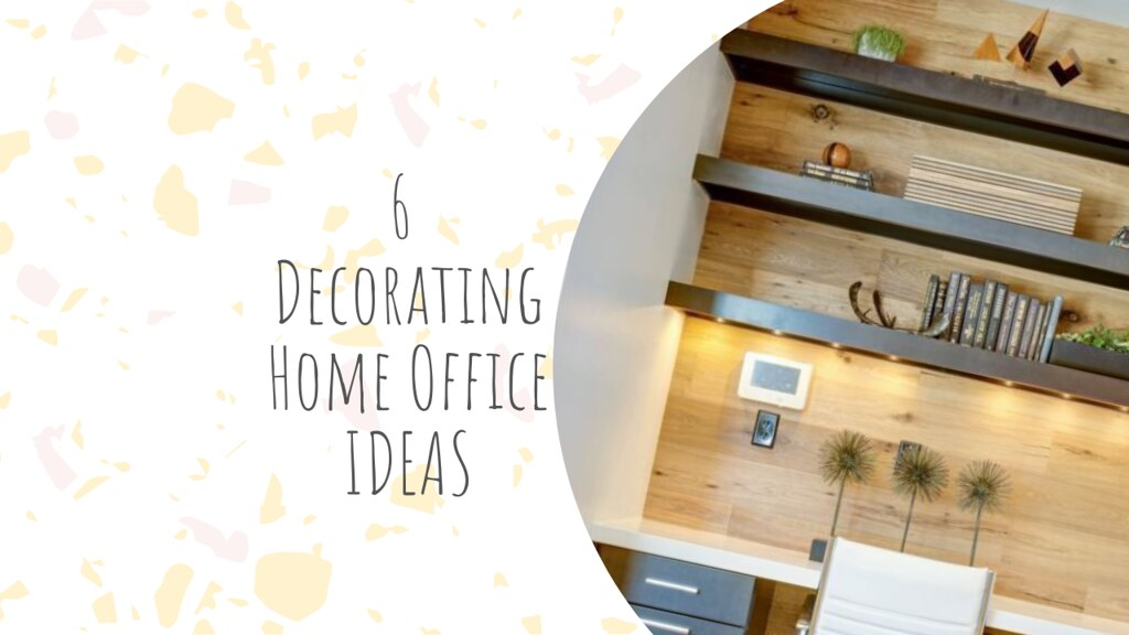 6 of the Best Tips for Decorating a Home Office