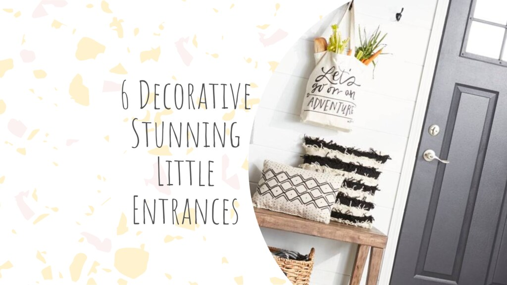 6 Decorative Tips for Stunning Little Entrances