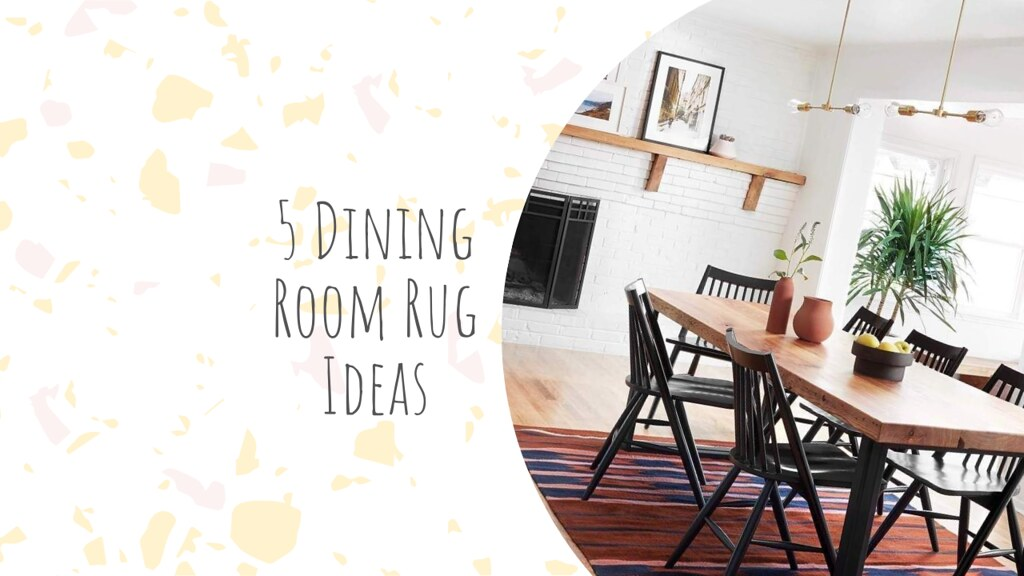 5 Dining Room Rug Ideas
