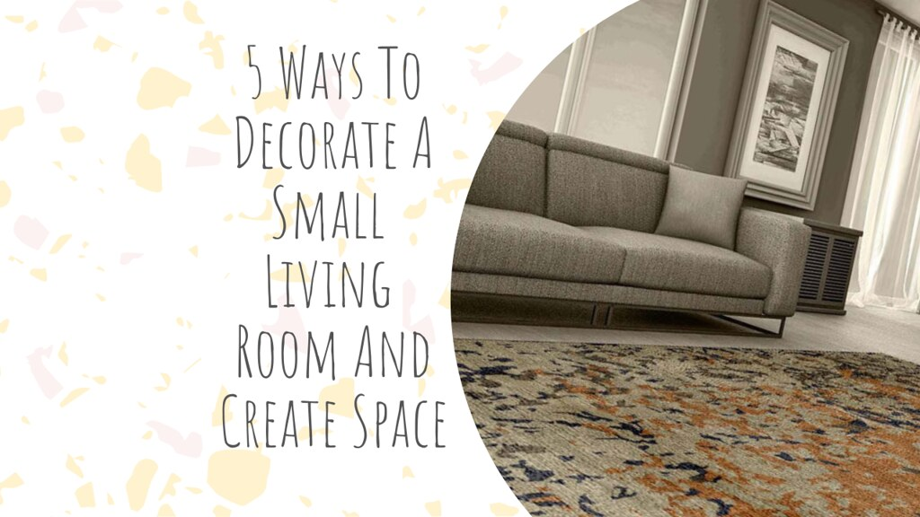 5 Ways To Decorate A Small Living Room And Create Space
