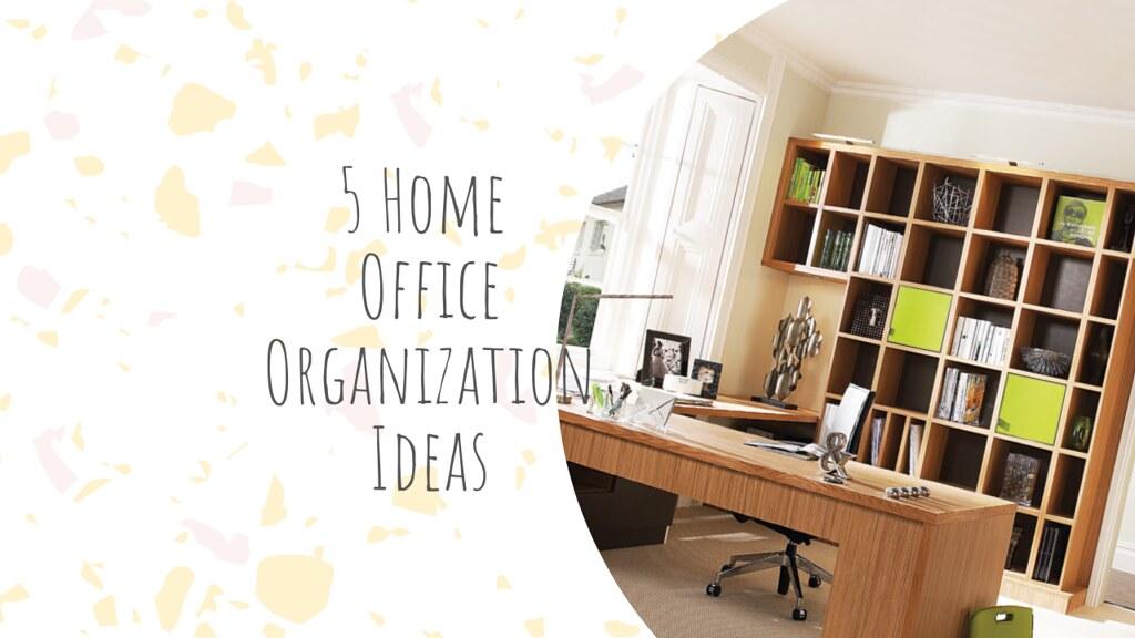 5 Home Office Organization Ideas