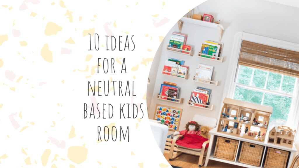 10 ideas for a neutral based kids room