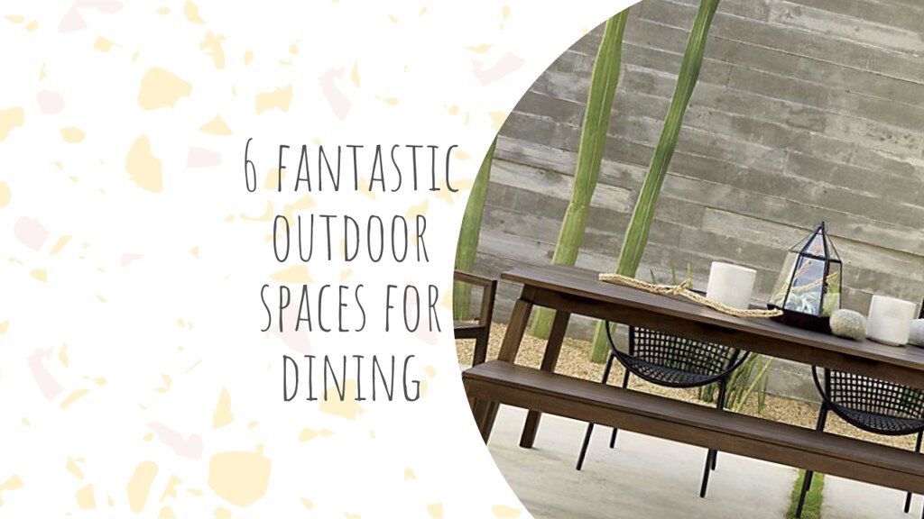 6 fantastic outdoor spaces, the reason for Al Fresco dining