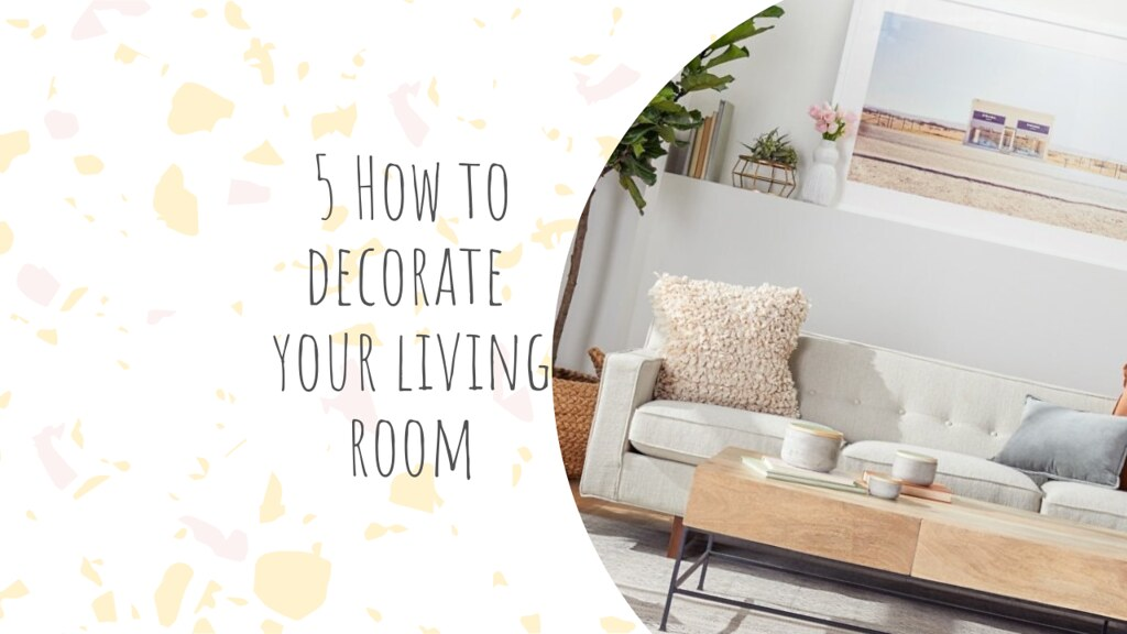 5 How to decorate your living room