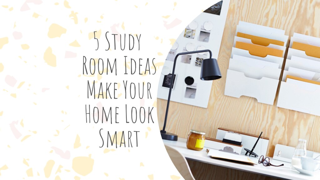 5 Study Room Ideas To Make Your Home Look Smart