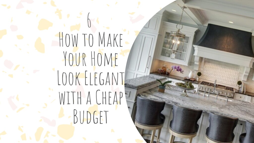 6 How to Make Your Home Look Elegant with a Cheap Budget