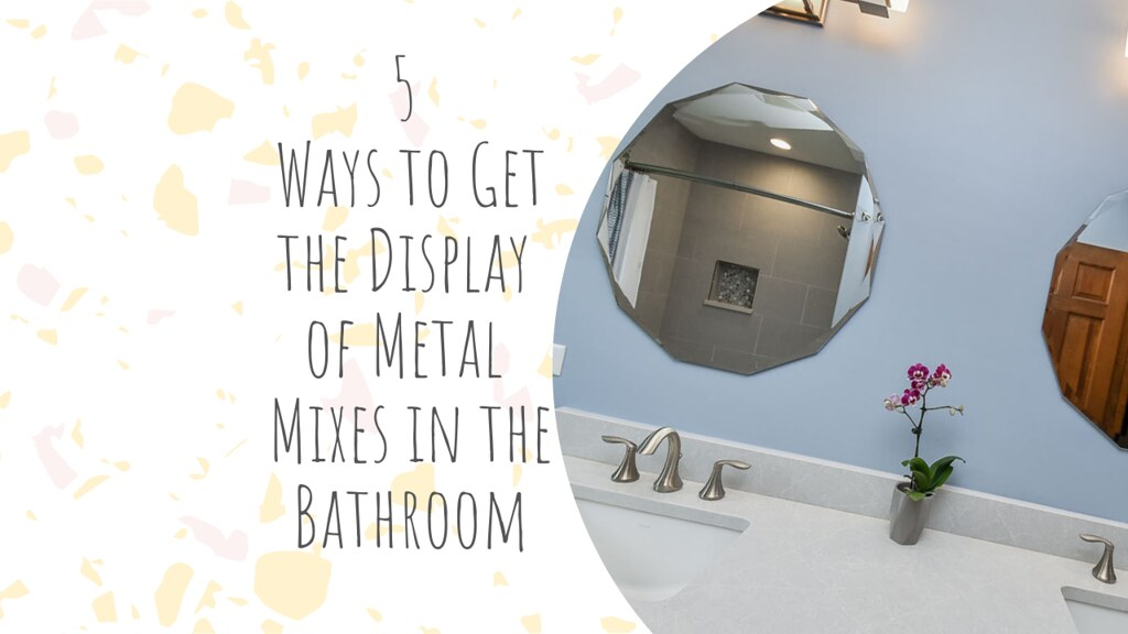 5 Ways to Get the Display of Metal Mixes in the Bathroom