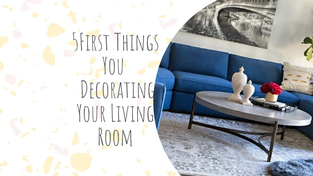 The 5 First Things You Should Buy When Decorating Your Living Room