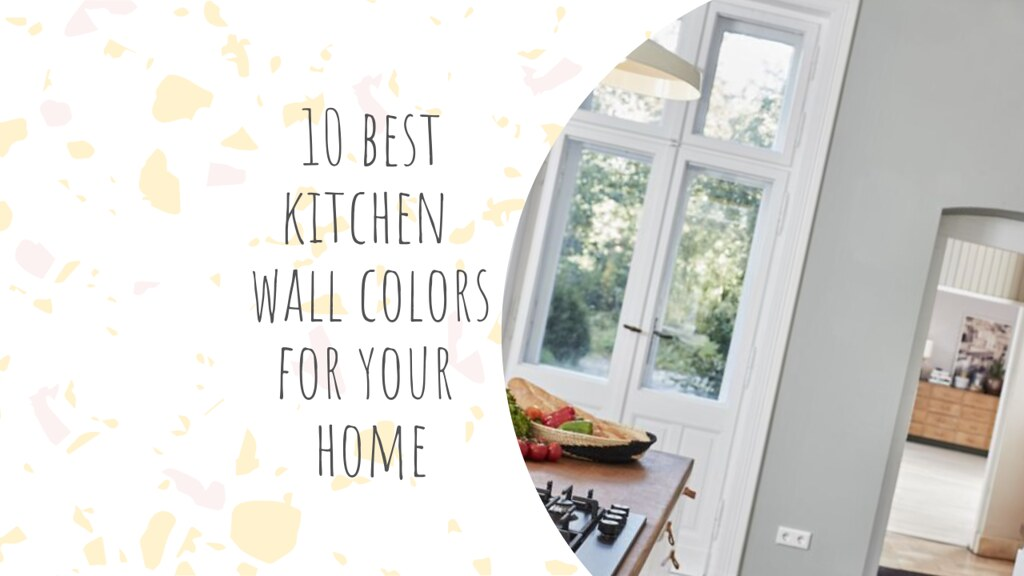 10 best kitchen wall colors for your home