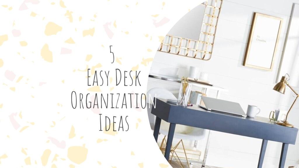 5 Easy Desk Organization Ideas
