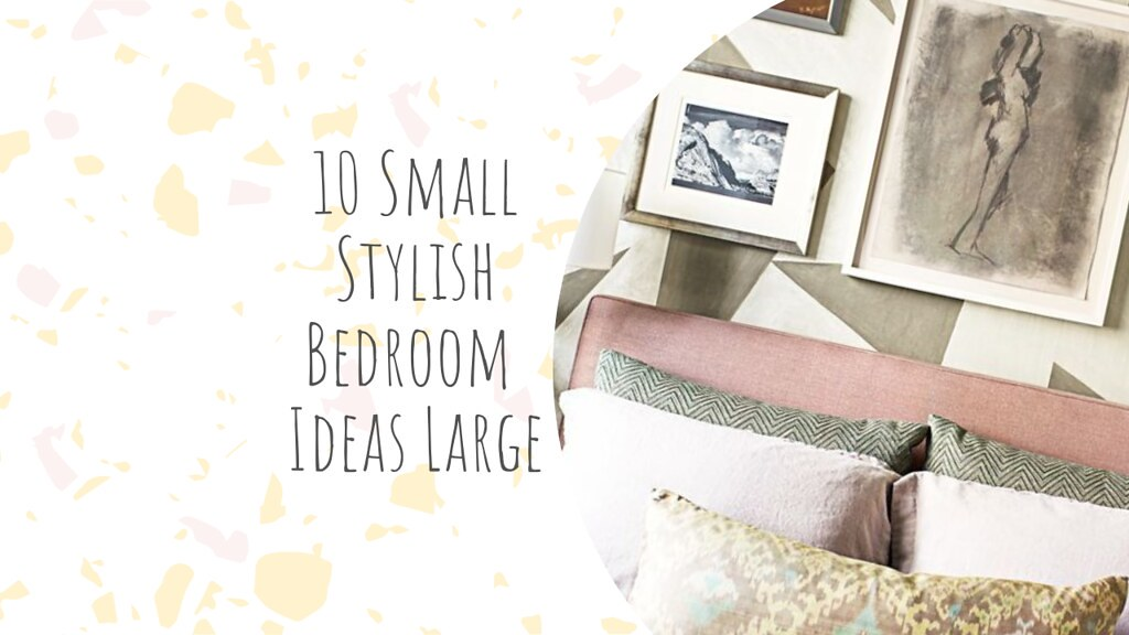 10 Small Stylish Bedroom Ideas Large