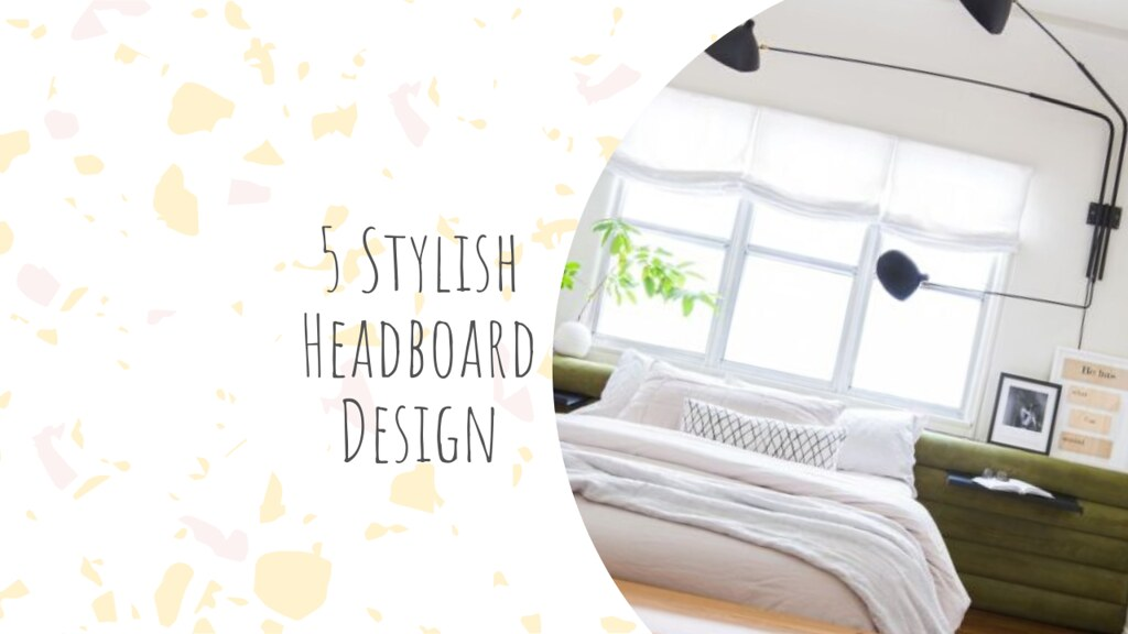 5 Stylish Headboard Design That Finally Ensures You Will Get It