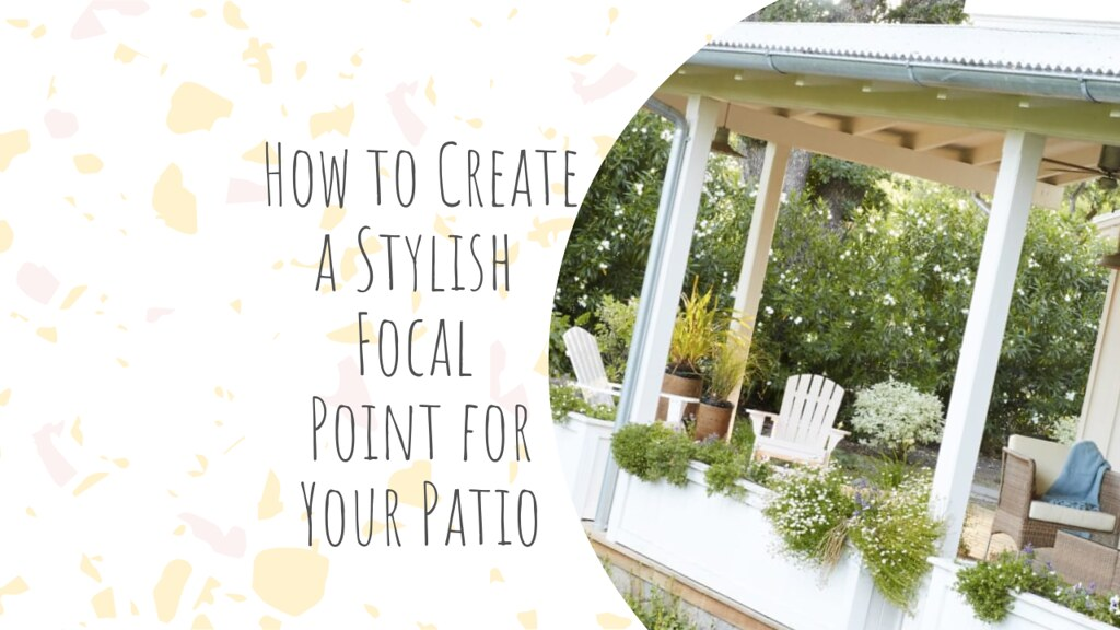 How to Create a Stylish Focal Point for Your Patio