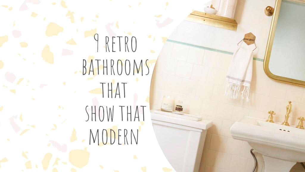9 retro bathrooms that show that modern is not always the best