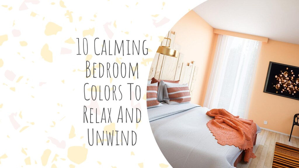 10 Calming Bedroom Colors To Relax And Unwind