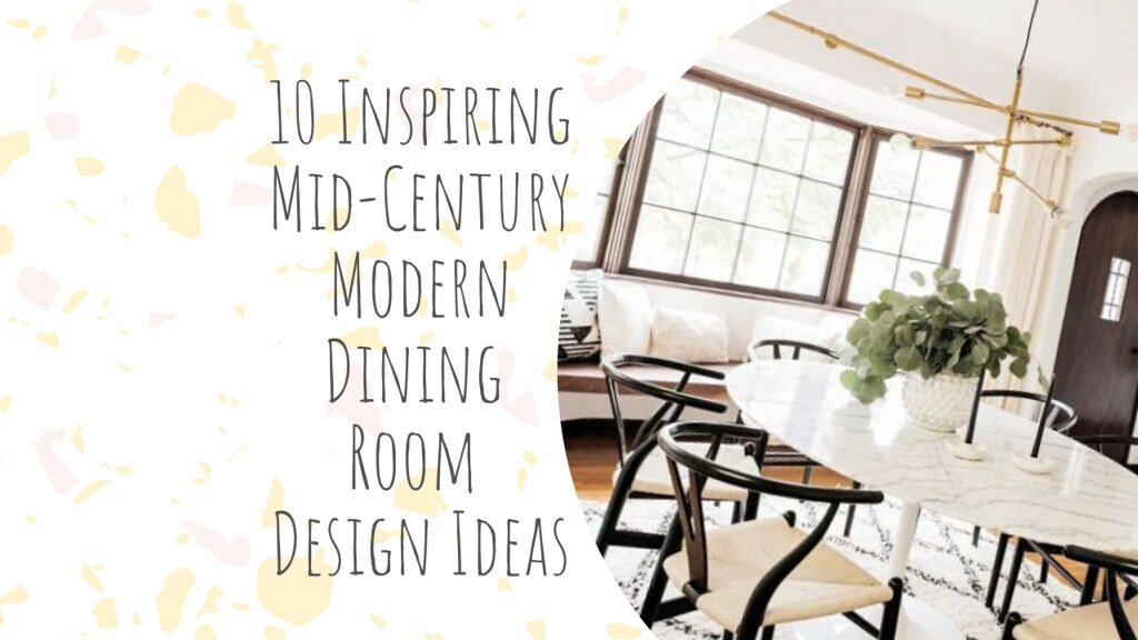 10 Inspiring Mid-Century Modern Dining Room Design Ideas