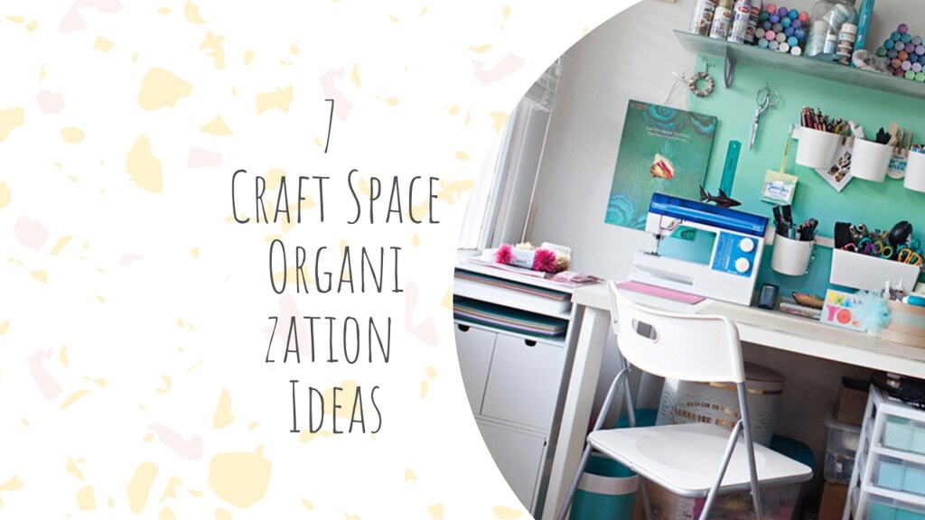 7 Craft Space Organization Ideas