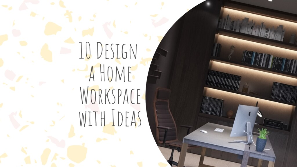 10 Design a Home Workspace with Ideas
