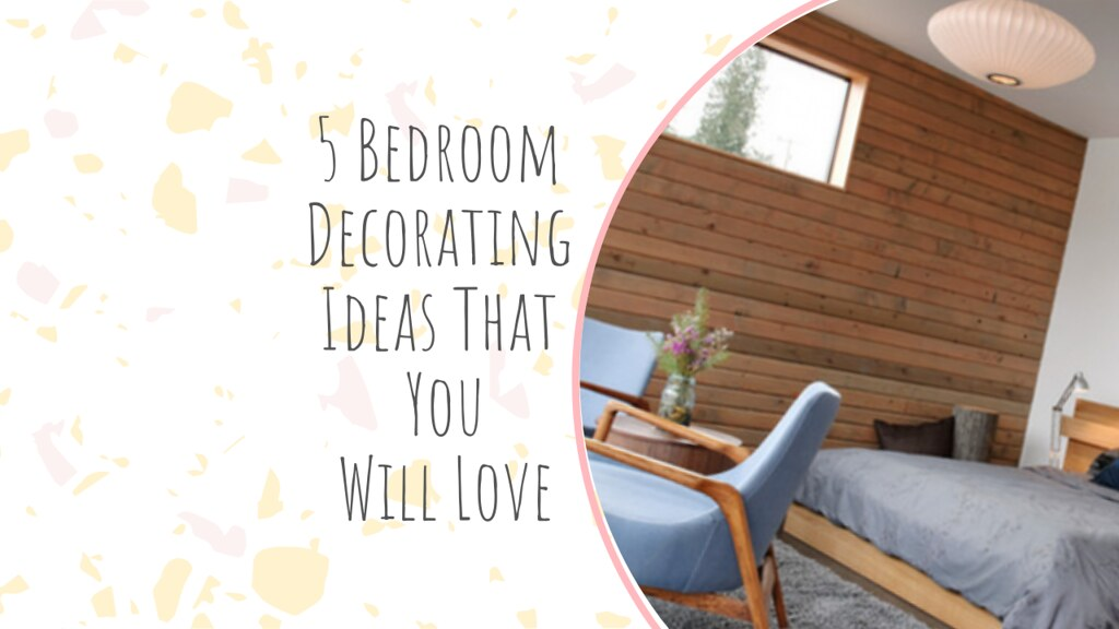 5 Bedroom Decorating Ideas That You Will Love