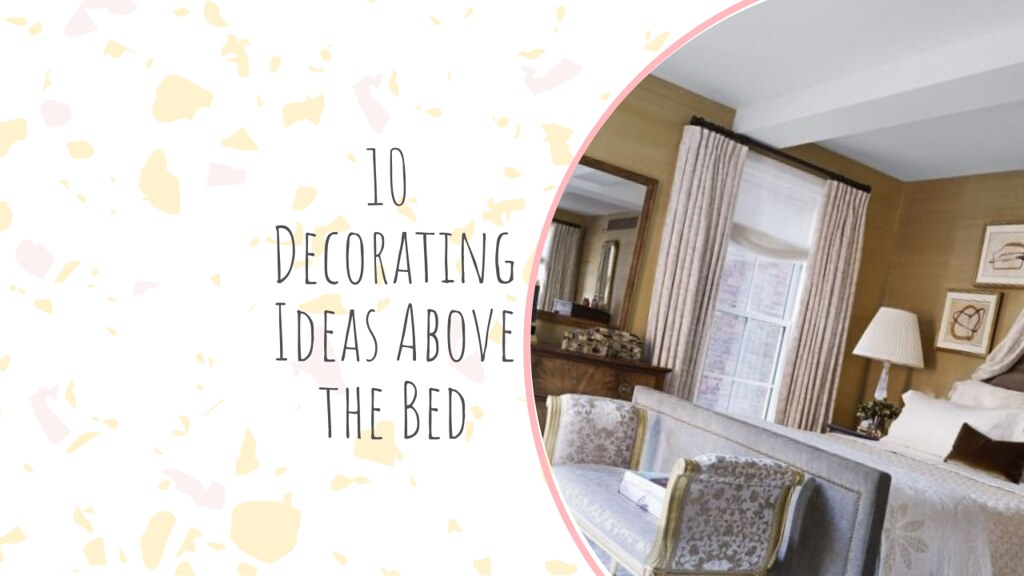 10 Decorating Ideas Above the Bed