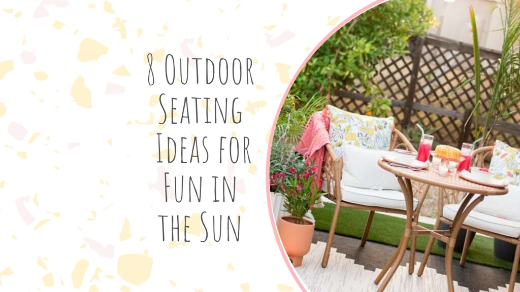 8 Outdoor Seating Ideas for Fun in the Sun