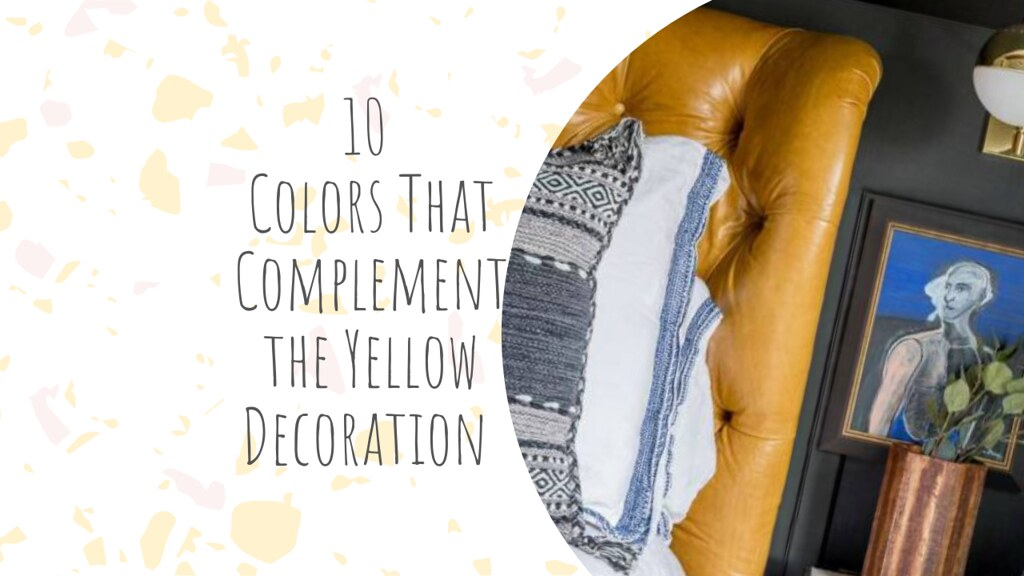 10 Colors That Complement the Yellow Decoration and How to Use It