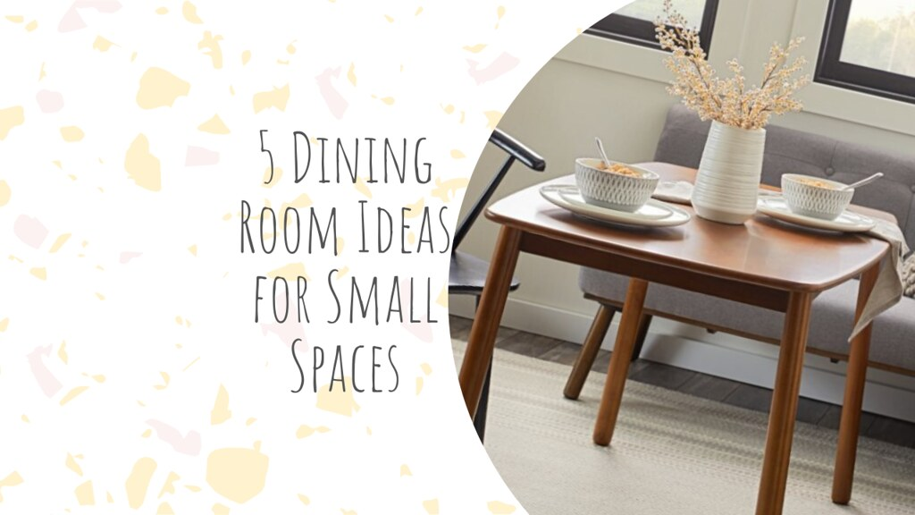 5 Dining Room Ideas for Small Spaces