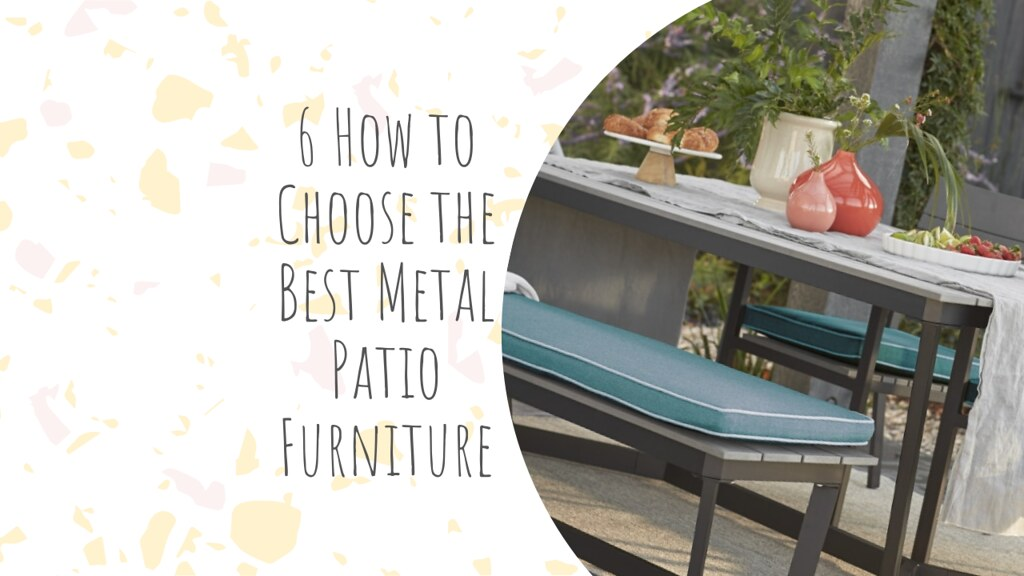 6 How to Choose the Best Metal Patio Furniture