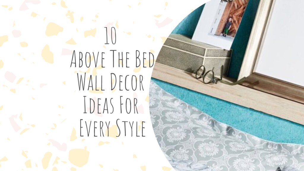 10 Above The Bed Wall Decor Ideas For Every Style
