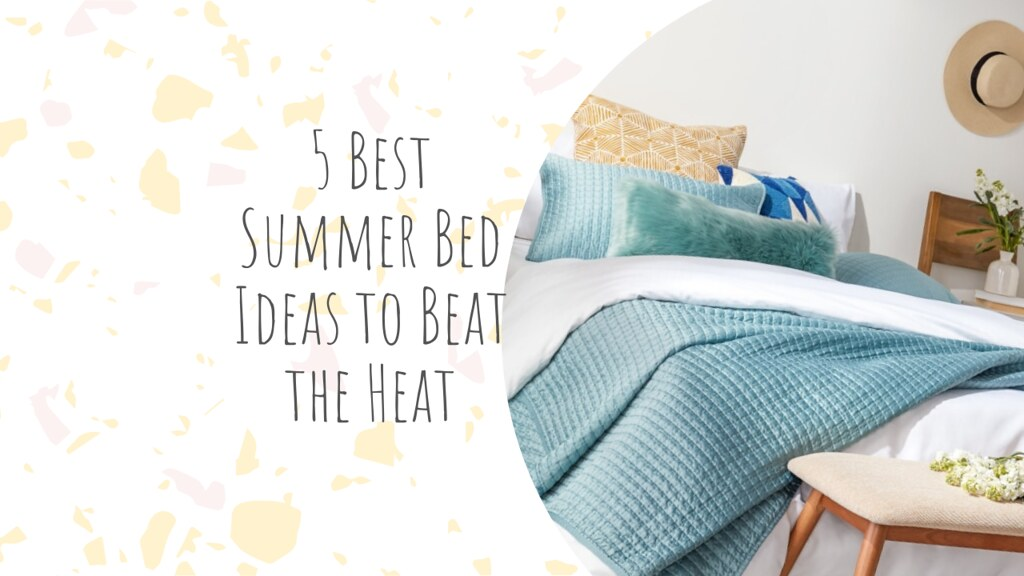 5 Best Summer Bed Ideas to Beat the Heat