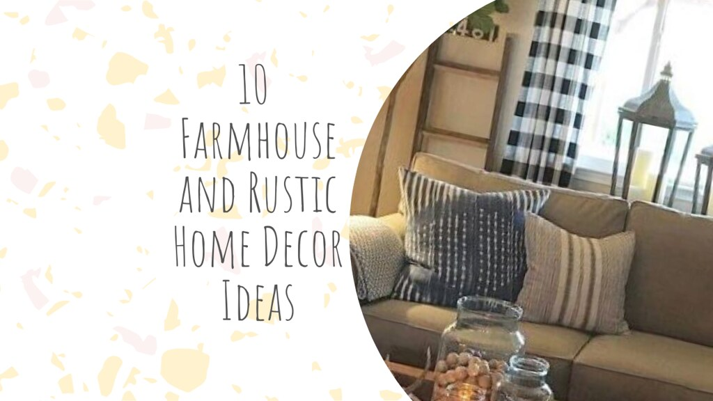 10 Farmhouse and Rustic Home Decor Ideas