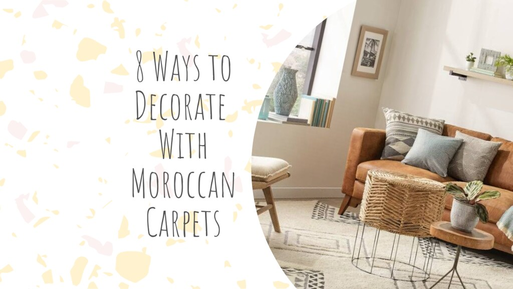 8 Ways to Decorate With Moroccan Carpets