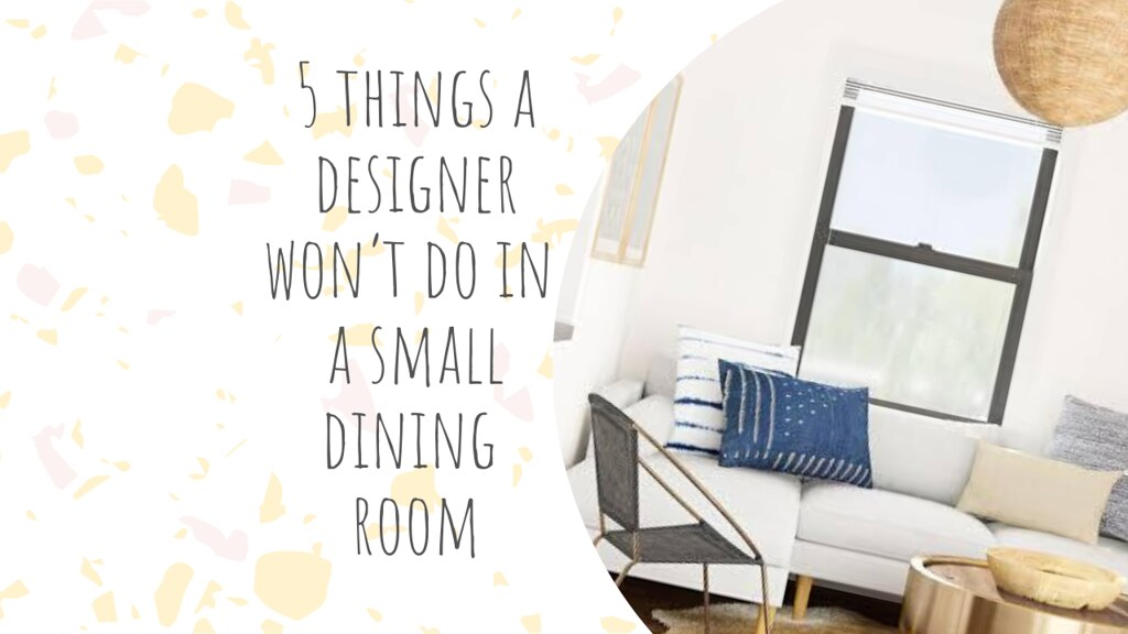 5 things a designer won't do in a small dining room