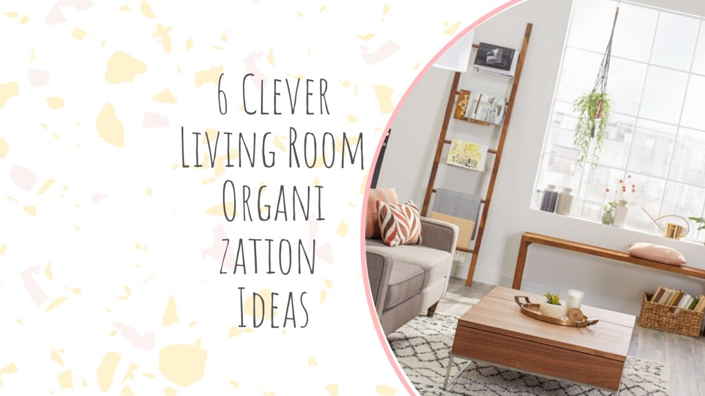 6 Clever Living Room Organization Ideas