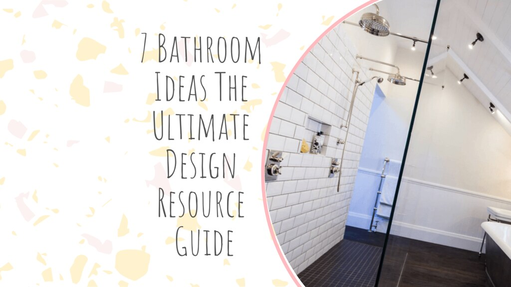 7 Bathroom Ideas The Ultimate Design Resource Guide
