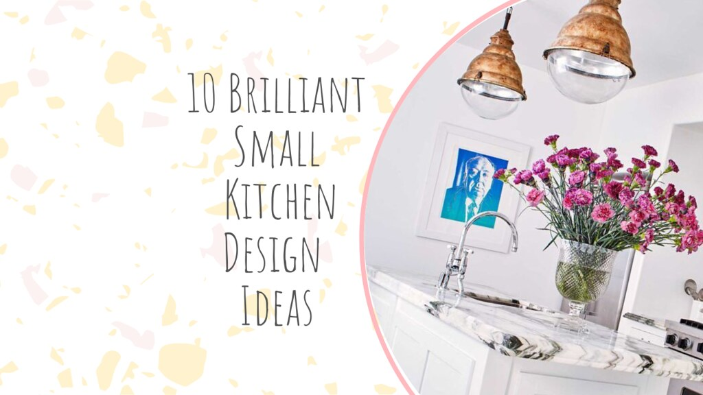 10 Brilliant Small Kitchen Design Ideas