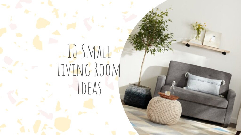 10 Small Living Room Ideas