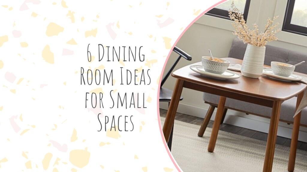 6 Dining Room Ideas for Small Spaces