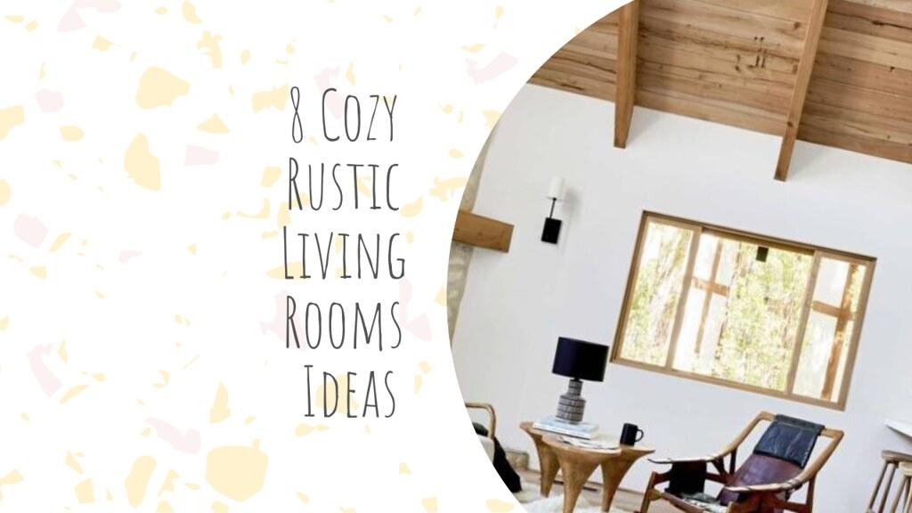 8 Cozy Rustic Living Rooms Ideas