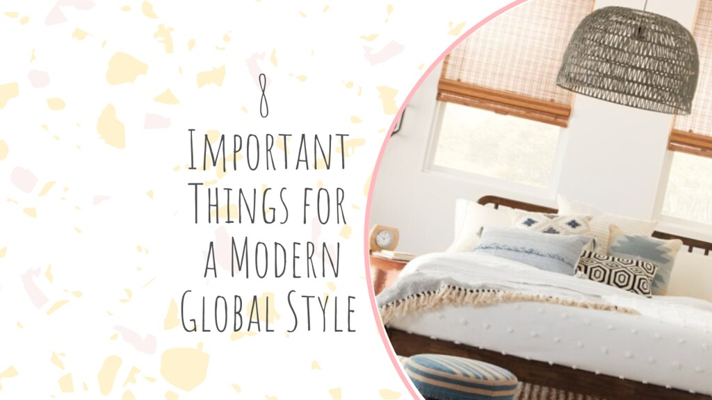 8 Important Things for a Modern Global Style