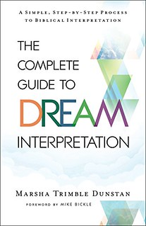 The Complete Guide to Dream Interpretation: A Simple, Step-by-Step Process to Biblical Interpretation - Marsha Trimble Dunstan