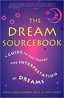 The Dream Sourcebook: A Guide to the Theory and Interpretation of Dreams - Phyllis R. Koch-Sheras, Amy Lemley